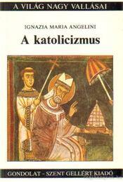 A katolicizmus - Angelini, Ignazia Maria - Régikönyvek