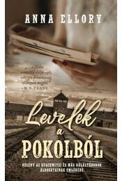 Levelek a pokolból - Regény az auschwitzi és más haláltáborok áldozatainak emlékére - Anna Ellory - Régikönyvek