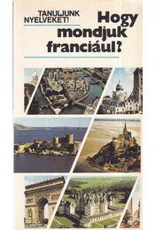 Hogy mondjuk franciául? - Antal Mária, Heller Anna, Gergelyi Mihály - Régikönyvek