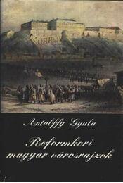 Reformkori magyar városrajzok - Antalffy Gyula - Régikönyvek