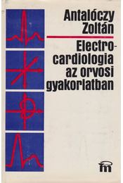 Electrocardiologia az orvosi gyakorlatban - Antalóczy Zoltán - Régikönyvek