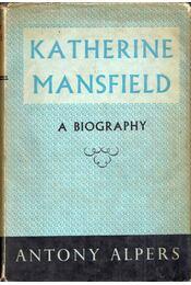 Katherine Mansfield: A Biography - Anthony Alpers - Régikönyvek