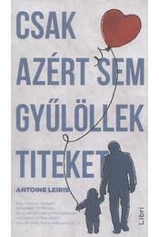 Csak azért sem gyűlöllek titeket - Antoine Leiris - Régikönyvek