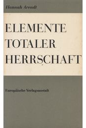 Elemente totaler Herrschaft - Arendt, Hannah - Régikönyvek