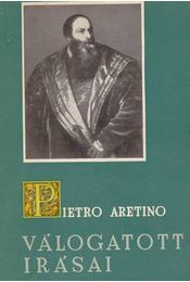 Pietro Aretino válogatott irásai - Aretino, Pietro - Régikönyvek