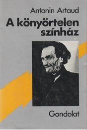 A könyörtelen színház - Artaud, Antonin - Régikönyvek