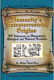 Humanity's Extraterrestrial Origins: ET Influences on Humankind's Biological and Cultural Evolution - Arthur David Horn, Lynette Anne Mallory-Horn - Régikönyvek