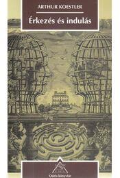 Érkezés és indulás - Arthur Koestler - Régikönyvek