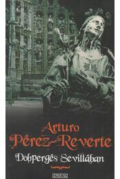Dobpergés Sevillában - Arturo Pérez-Reverte - Régikönyvek