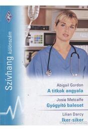 A titkok angyala/ Gyógyító baleset/ Iker - Gordon, Abigail, Darcy, Lilian, Metcalfe, Josie - Régikönyvek