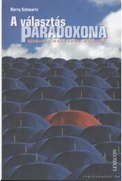 A választás paradoxona - Schwartz, Barry - Régikönyvek