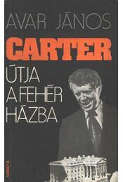 Carter útja a Fehér Házba - Avar János - Régikönyvek