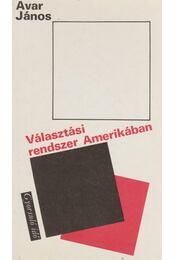 Választási rendszer Amerikában - Avar János - Régikönyvek