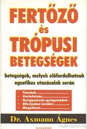 Fertőző és trópusi betegségek - Axmann Ágnes dr. - Régikönyvek