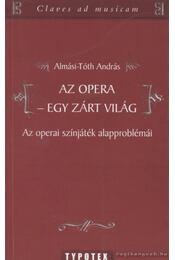 Az opera - egy zárt világ - Almási-Tóth András - Régikönyvek