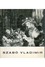 Szabó Vladimir Munkácsy-díjas festőművész kiállítása - B. Supka Magdolna - Régikönyvek