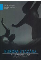 Európa utazása - Integrációtörténet - Koller Boglárka; Arató Krisztina - Régikönyvek