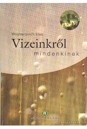 Vizeinkről mindenkinek (dedikált) - Woynárovich Elek - Régikönyvek