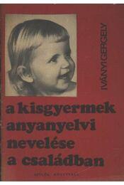 A kisgyermek anyanyelvi nevelése a családban - Iványi Gergely - Régikönyvek