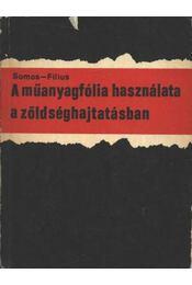 A műanyagfólia használata a zöldséghajtatásban - Somos András, Fílius István - Régikönyvek
