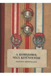 A komszomol négy kitüntetése - Szmirnov, I. - Régikönyvek