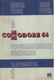 A Commodore 64 programozásának gyakorlata 1. - Gerő Péter, Bodor Tibor - Régikönyvek