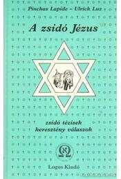 A zsidó Jézus - Luz, Ulrich, Lapide, Pinchas - Régikönyvek