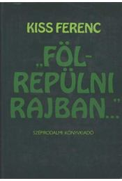 Fölrepülni rajban - Kiss Ferenc - Régikönyvek