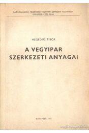 A vegyipar szerkezeti anyagai - Hegedűs Tibor - Régikönyvek