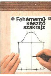 Fehérneműkészítő szakrajz - Dán Zoltán, Deákfalvi Sarolta - Régikönyvek
