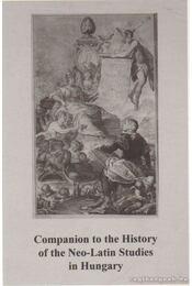 Companion to the History of the Neo-Latin Sudies in Hungary - Tüskés Gábor, Havas László, Bartók István, Takács László, Knapp Éva, Guitman Barnabás, Kiss Gábor Farkas - Régikönyvek