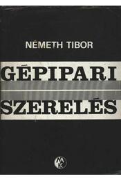 Gépipari szerelés - Németh Tibor - Régikönyvek