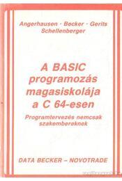 A Basic programozás magasiskolája a C 64-esen - Angerhausen-Brückmann-Englisch- Gerits - Régikönyvek