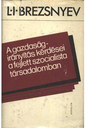 A gazdaságirányítás kérdései a fejlett szocialista társadalomban - Brezsnyev, L. I. - Régikönyvek