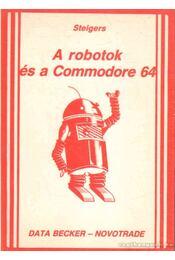 A robotok és a Commodore 64 - Steigers - Régikönyvek