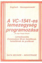 A VC-1541-es lemezegység programozása (A nagy floppy könyv) - Englisch-Szczepanowski - Régikönyvek