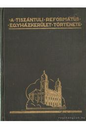 A Tiszántúli Református Egyházkerület története - Zoványi Jenő - Régikönyvek