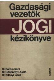 Gazdasági vezetők jogi kézikönyve - Gáspárdy László, dr., Dr. Bartus Imre, Dr. Kilényi Géza - Régikönyvek