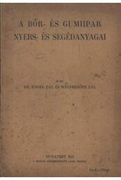 A bőr- és gumiipar nyers- és segédanyagai - Dr. Engel Pál - Weinberger Pál - Régikönyvek