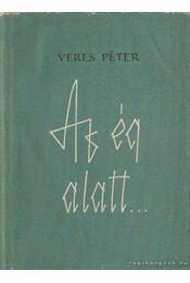 Az ég alatt... - Veres Péter - Régikönyvek