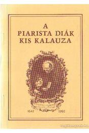 A piarista diák kis kalauza - Borián Tibor (szerk.), Albert András (szerk.) - Régikönyvek