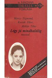 Légy jó mindhalálig musical - Móricz Zsigmond, Miklós Tibor, Kocsák Tibor - Régikönyvek