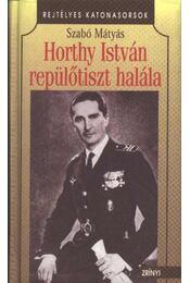 Horthy István repülőtiszt halála - Szabó Mátyás - Régikönyvek
