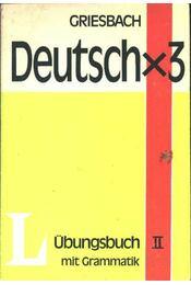 Deutsch x 3 Übungsbuch mit Grammatik II. - Griesbach,Heinz - Régikönyvek