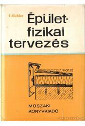 Épületfizikai tervezés - Eichler, Friedrich - Régikönyvek