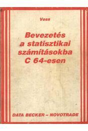 Bevezetés a statisztikai számításokba C 64-esen - Voss - Régikönyvek