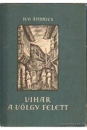 Vihar a völgy felett - Andrics, Ivo - Régikönyvek