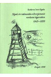 Nyolc év rabmunka a Szovetunió vorkutai lágereiben 1945-1953 - Szekeres Imre Gyula - Régikönyvek