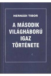 A második világháború igaz története - Hernádi Tibor - Régikönyvek