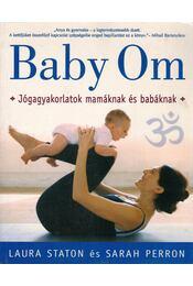 Baby Om - Jógagyakorlatok babáknak és mamáknak - Laura Staton, Sarah Perron - Régikönyvek
